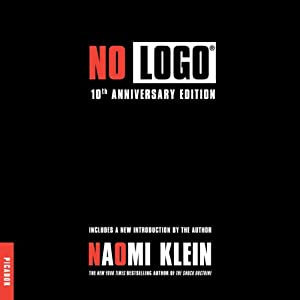 No Logo: Taking Aim at the Brand Bullies | [Naomi Klein]