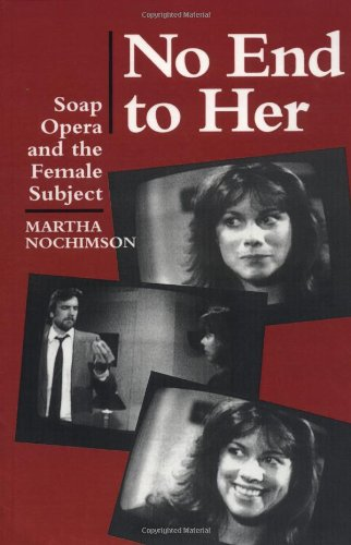 No End to Her: Soap Opera and the Female Subject Martha Nochimson
