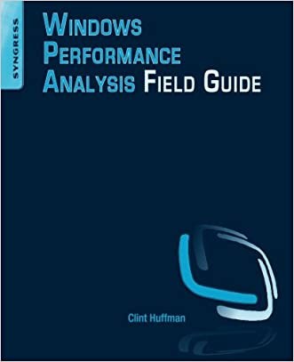 Windows Performance Analysis Field Guide written by Clint Huffman