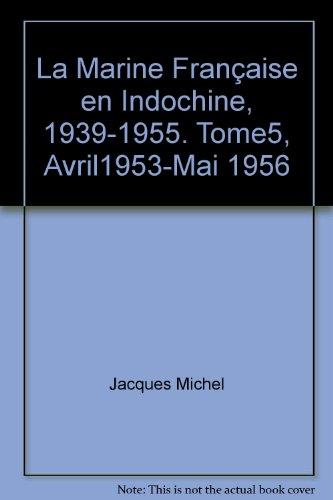 La Marine Française en Indochine, 1939-1955. Tome5, Avril1953-Mai 1956