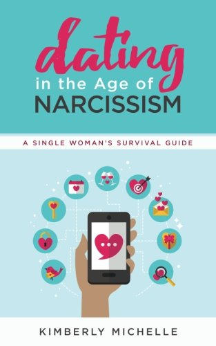 Dating in the Age of Narcissism: A Single Woman's Survival Guide