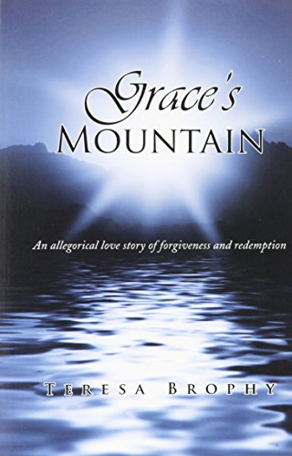 Grace's Mountain: An allegorical love story of forgiveness and redemption