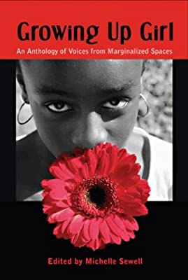 Growing Up Girl: An Anthology of Voices from Marginalized Spaces by editor Michelle Sewell (2006-04-08)