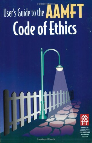 User's Guide to the AAMFT Code of Ethics