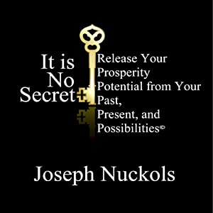 It Is No Secret: Release Your Prosperity Potential from Your Past, Present, and Possibilities | [Joseph Nuckols]