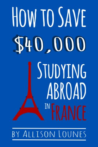 How to Save $40,000 Studying Abroad in France