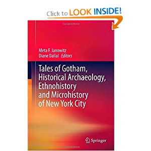 Tales of Gotham, Historical Archaeology, Ethnohistory and Microhistory of New York City  - Meta F. Janowitz, Diane Dallal