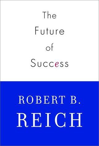 The Future of Success, Robert B. Reich