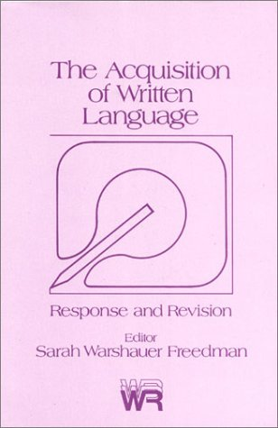 The Acquisition of Written Language: Response and Revision (Writing Research Series)