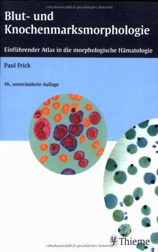 Blut- und Knochenmarksmorphologie: Einführender Atlas in die morphologische Hämatologie