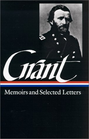 Memoirs and Selected Letters : Personal Memoirs of U.S. Grant, Selected Letters, 1839-1865, ULYSSES S. GRANT, MARY DRAKE MCFEELEY, WILLIAM S. MCFEELEY