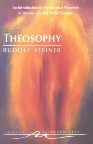 Theosophy : An Introduction to the Spiritual Processes in Human Life and in the Cosmos written by Rudolf Steiner