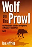 img - for Wolf on the Prowl: Key Political and Economic Developments in Mongolia's Recent Past (Volume 1) book / textbook / text book