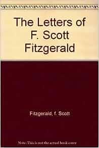 the letters of f scott fitzgerald f scott fitzgerald With the letters of f scott fitzgerald