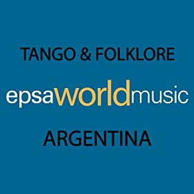 Tango & Folkore Music of Argentina - Epsa World Music