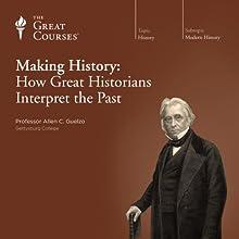Making History: How Great Historians Interpret the Past Lecture Auteur(s) :  The Great Courses Narrateur(s) : Professor Allen C. Guelzo