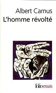 L'Homme révolté par Albert Camus