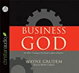Business for the Glory of God: The Bibles Teaching on the Moral Goodness of Business