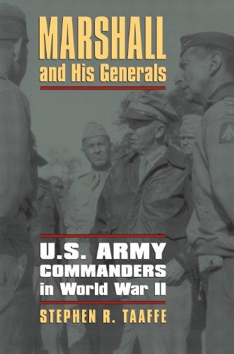Marshall and His Generals: U.S. Army Commanders in World War II (Modern War Studies)