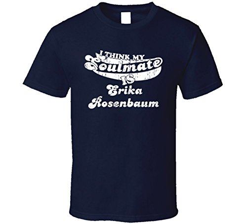 I Think My Soulmate is Erika Rosenbaum Funny Actress Worn Look T Shirt L Navy