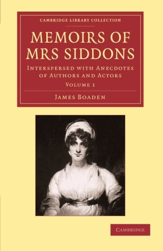 Memoirs of Mrs Siddons: Interspersed with Anecdotes of Authors and Actors (Cambridge Library Collection - Literary  Studies)