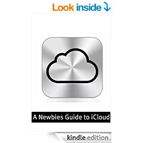 A Newbies Guide to iCloud: The Unofficial Guide to Making the Move Into the Cloud