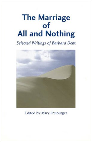 The Marriage of All and Nothing: Selected Writings of Barbara Dent, BARBARA DENT