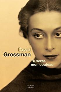 Tu seras mon couteau : roman, Grossman, David