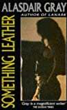 Something Leather (Picador Books) (0330319442) by Gray, Alasdair