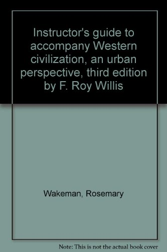 Instructor's guide to accompany Western civilization, an urban perspective, third edition by F. Roy Willis