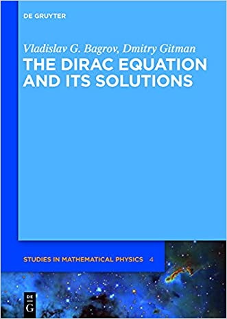 The Dirac Equation and Its' Solutions (De Gruyter Studies in Mathematical Physics)