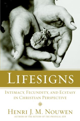 Lifesigns: Intimacy, Fecundity, and Ecstasy in Christian Perspective, Henri Nouwen