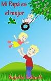 Childrens books in Spanish : (Libros para niños ) Mi Papá es el mejor - Libros Sobre Papás para Niños (Cuentos para Dormir 3-7 Años): Libro con ilustraciones ... - Libros infantiles nº 8) (Spanish Edition)