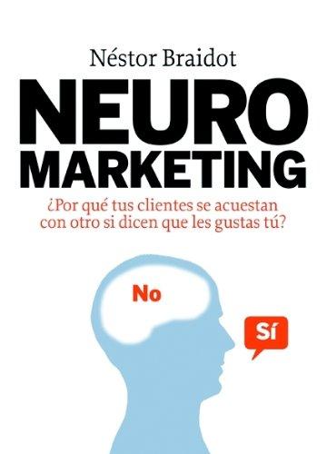 Neuromarketing: ¿Por qué tus clientes se acuestan con otros si dicen que les gustas tú?