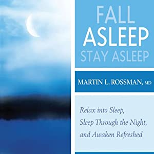 Fall Asleep, Stay Asleep: Relax Into Sleep, Sleep Through the Night, and Awakened Refreshed | [Martin L. Rossman]