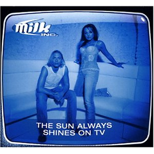 Milk Inc. - The Sun Always Shines on TV - Zortam Music