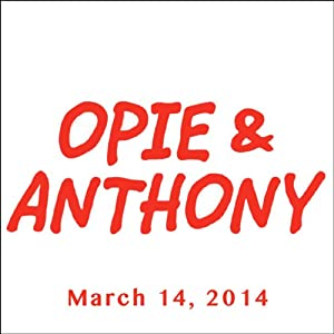 Opie & Anthony, Patton Oswalt and Maria Menounos, March 14, 2014 Radio/TV Program