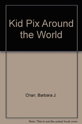 Kid Pix Around the World: A Multicultural Computer Activity Book, Chan, Barbara J.