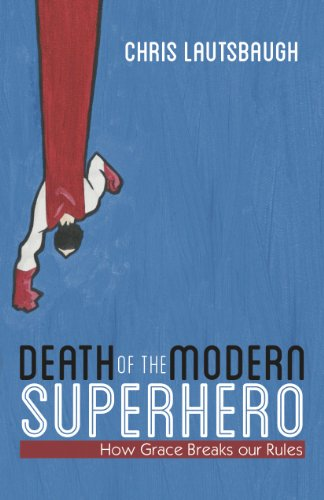Free Kindle Book : Death of the Modern Superhero:How Grace Breaks our Rules