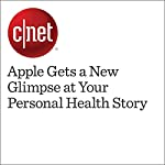 Apple Gets a New Gliimpse at Your Personal Health Story | Katie Collins