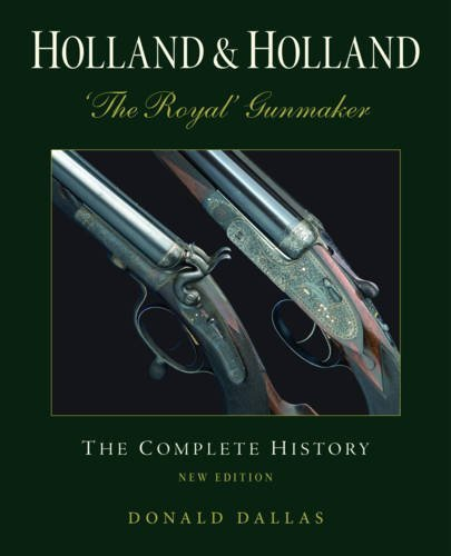 Holland & Holland the Royal Gunmaker: The Complete History