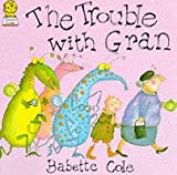 The Trouble With Gran (0006628737) by Cole, Babette