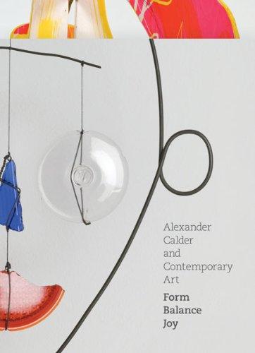 Alexander Calder and Contemporary Art: Form, Balance, Joy PDF