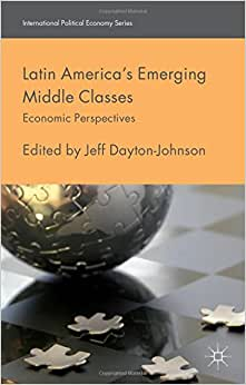 Latin America's Emerging Middle Classes: Economic Perspectives (International Political Economy Series)