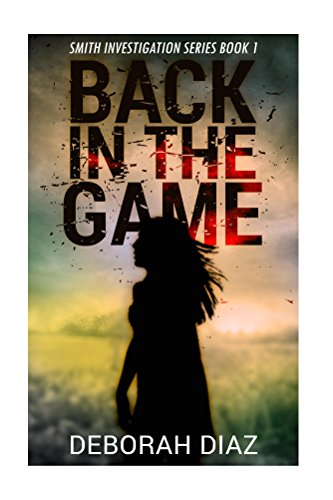 Robin was a rising star as a PI, but an incident with a client forced her to resign… Can a colleague convince her to get back in the game, before it's too late?  Back In The Game (Smith Investigation Series Book 1) by Deborah Diaz