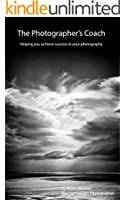 The Photographers Coach: Helping you achieve success in your photography (The Lightweight Photographer Books)
