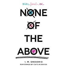 None of the Above (       UNABRIDGED) by I. W. Gregorio Narrated by Caitlin Davies