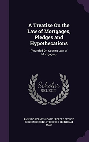 A Treatise On the Law of Mortgages, Pledges and Hypothecations: (Founded On Coote's Law of Mortgages)