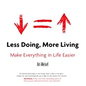 Less Doing, More Living: Make Everything in Life Easier | [Ari Meisel]