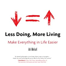 Less Doing, More Living: Make Everything in Life Easier (       UNABRIDGED) by Ari Meisel Narrated by Sean Pratt